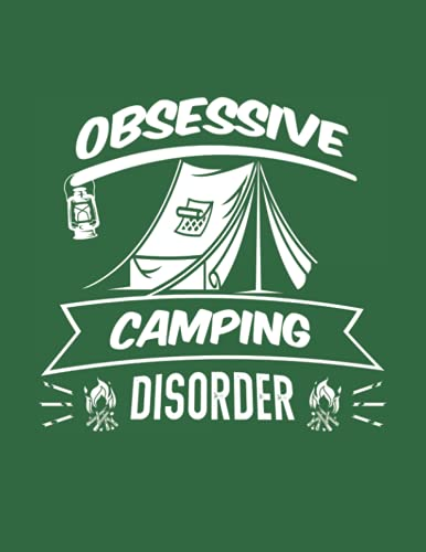 Obsessive Camping Disorder: Gifts for Outdoors Lovers - Best Lined Notebook Journal with Bonus Camp Trip Logbook Tracker - 8.5'x11'