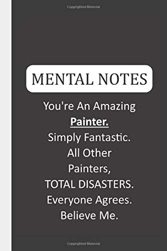 Mental Notes You're An Amazing Painter. Simply Fantastic....