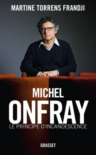 Michel Onfray, le principe d'incandescence