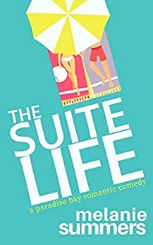 The Suite Life (A Paradise Bay Romantic Comedy Book 3) by [Melanie Summers, MJ Summers]
