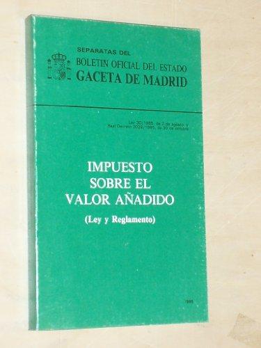SEPARATAS DEL BOLETÍN OFICIAL DEL ESTADO GACETA DE MADRID - IMPUESTO SOBRE EL VALOR AÑADIDO - LEY Y REGLAMENTO - Ley 30/1985, de 2 de agosto y Real Decreto 2028/1985, de 30 de octubre