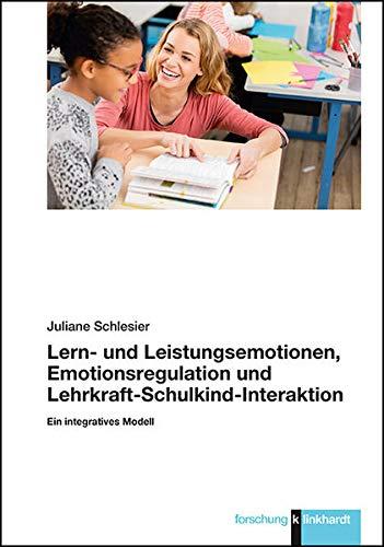 Lern- und Leistungsemotionen, Emotionsregulation und Lehrkraft-Schulkind-Interaktion: Ein integratives Modell