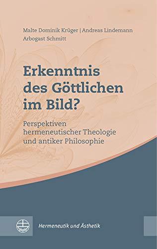 Erkenntnis des Göttlichen im Bild?: Perspektiven hermeneutischer Theologie und antiker Philosophie (Hermeneutik und Ästhetik (HuÄ))