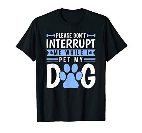 Bitte unterbrechen Sie mich nicht, während ich meinen Hundew T-Shirt