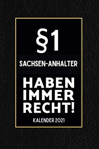 §1 Sachsen-Anhalter Haben Immer Recht - Kalender 2021: Lustiger Kalender 2021 A5 I Terminkalender 2021 I Buchkalender 2021 I Schönes Geschenk für Kollegen & Familie
