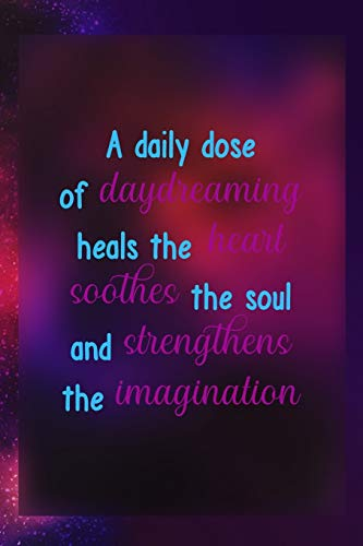 A Daily Dose Of Daydreaming Heals The Heart Soothes The Soul And Strengthens The Imagination: Notebook Journal Composition Blank Lined Diary Notepad 120 Pages Paperback Universe Texture Day Dream