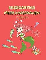 Einzigartige Meerjungfrauen: Malbuch fuer Kinder - 47 Schoene Meerjungfrauen fuer Sie - Ein Buch fuer alle, die Meerjungfrauen lieben
