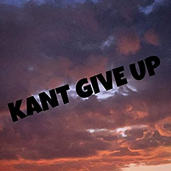 Kant Give Up