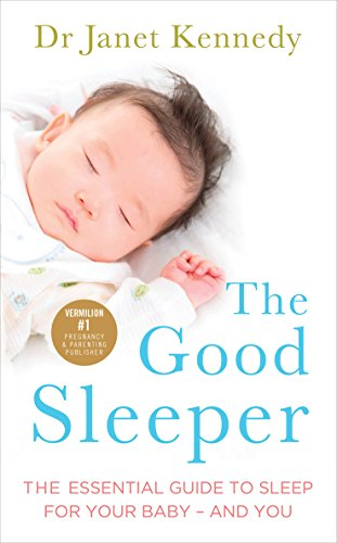 The Good Sleeper: The Essential Guide to Sleep for Your Baby - and You