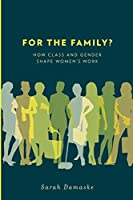 For the Family?: How Class and Gender Shape Women's Work