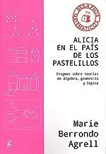 Alicia en el país de los pastelillos: Enigmas sobre teorías de álgebra, geometría y lógica: 40846 (Desafíos Matemáticos)