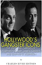 Hollywood's Gangster Icons: The Lives and Careers of Humphrey Bogart, James Cagney, and Edward G. Robinson