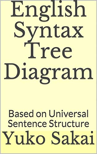 English Syntax Tree Diagram Based On Universal Sentence Structure Sentence Generation Book 4 Kindle Edition By Sakai Yuko Reference Kindle Ebooks Amazon Com