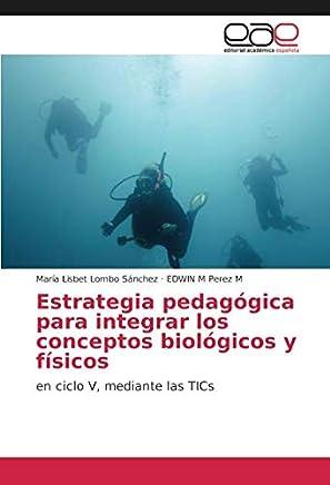 Estrategia pedagógica para integrar los conceptos biológicos y físicos: en ciclo V, mediante las TICs