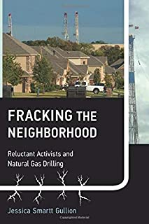 Fracking the Neighborhood (Urban and Industrial Environments): Reluctant Activists and Natural Gas Drilling