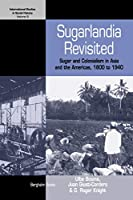 Sugarlandia Revisited: Sugar and Colonialism in Asia and the Americas, 1800-1940 (International Studies in Social History, 9)