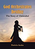 God Orchestrates Destiny: The Story of Christabel