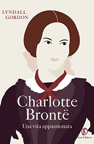Charlotte Brontë. Una vita appassionata