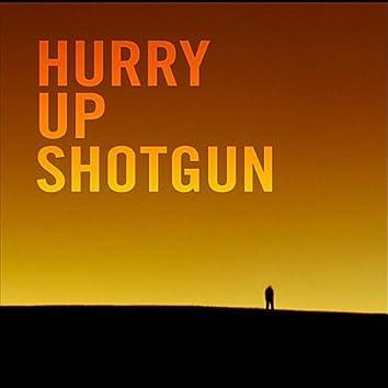Hurry Up Shotgun