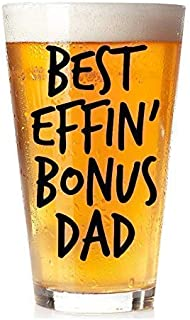 Father's Day Gift for Cool Stepdad, Step Dad, Uncle, God Father, Father In Law, Second Dad - Best Effin' Bonus Dad - 16oz Pint Glass Beer Mug - Step Dad Gift