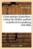 Cours Pratique d'Apiculture Culture Des Abeilles, Professé Au Jardin Du Luxembourg