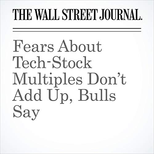 Fears About Tech-Stock Multiples Don't Add Up, Bulls Say copertina