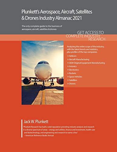 Plunkett's Aerospace, Aircraft, Satellites & Drones Industry Almanac 2021: Aerospace, Aircraft, Satellites & Drones Industry Market Research, ... Satellites & Drones Industry Almanac)