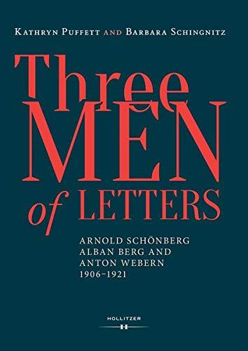 Three Men of Letters: Arnold Schönberg, Alban Berg and Anton Webern, 1906-1921