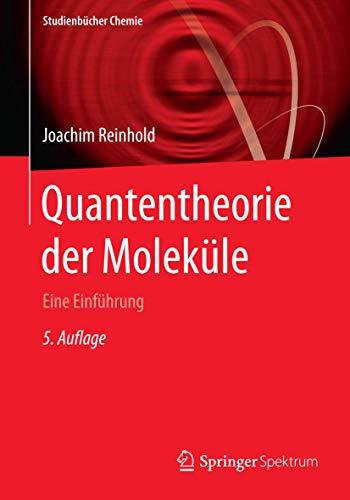 Quantentheorie der Moleküle: Eine Einführung (Studienbücher Chemie)