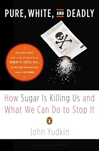 Pure, White, and Deadly: How Sugar Is Killing Us and What We Can Do to Stop It