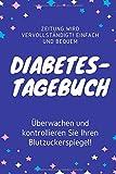 Diabetes-Tagebuch: Diabetikerlogbuch zur Blutzuckermessung Einfaches und praktisches Buch zum Ausfüllen Zeit gewinnen