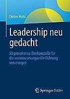 Leadership neu gedacht: 50 provokative Denkanstoesse fuer die verantwortungsvolle Fuehrung von morgen