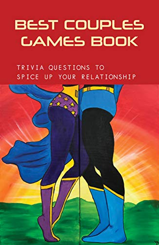 Best Couples Games Book- Trivia Questions To Spice Up Your Relationship: Pillow Talk Trivia For Couples