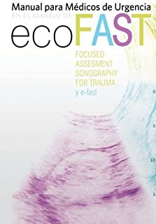 Manual para m??dicos de Urgencias en el manejo de Eco-Fast: (Focussed Assesment Sonography fpr Trauma) y e-Fast (Spanish E...