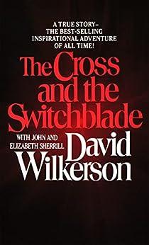 The Cross and the Switchblade (English Edition) par [David Wilkerson, John Sherrill, Elizabeth Sherrill]