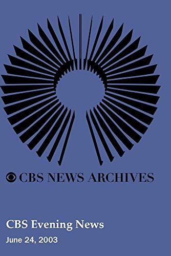 CBS Evening News (June 24, 2003)