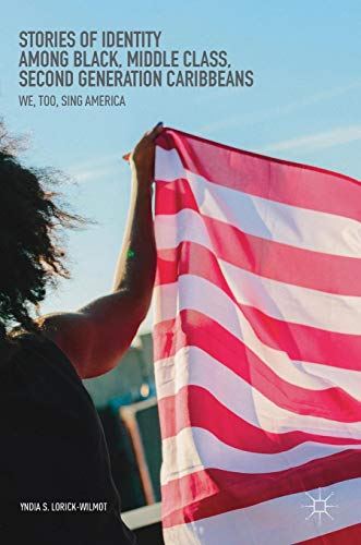 Stories of Identity among Black, Middle Class, Second Generation Caribbeans: We, Too, Sing America