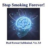 Stop Smoking Forever! 3rd Gen Dual Format Subliminal V. 3.0