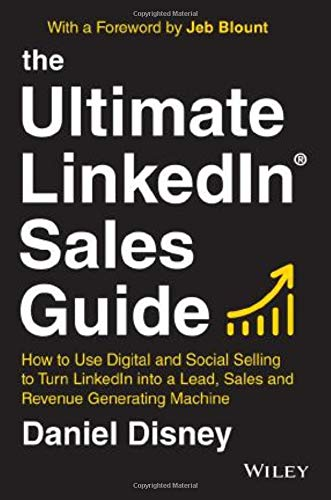 The Ultimate LinkedIn Sales Guide: How to Use Digital and Social Selling to Turn LinkedIn into a Lead, Sales and Revenue Generating Machine Front Cover