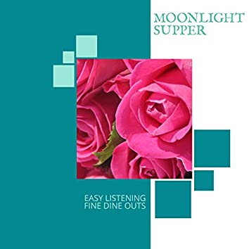 Moonlight Supper - Easy Listening Fine Dine Outs