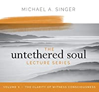 The Clarity of Witness Consciousness (Untethered Soul Lecture)