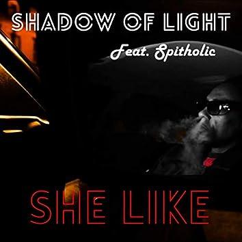 She Like (feat. Spitholic)