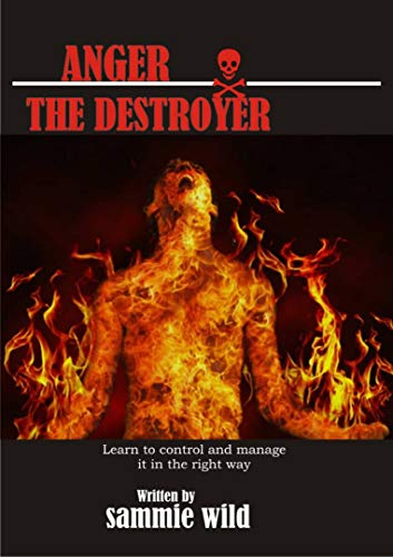 ANGER THE DESTROYER: best and advanced anger management book that covers every part of life and how to tame a powerful emotion