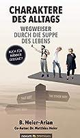 Charaktere des Alltags - Wegweiser durch die Suppe des Lebens: Auch fuer Maenner geeignet!