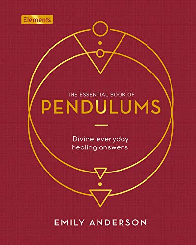 The Essential Book of Pendulums: Divine Everyday Healing Answers (Elements, 5)