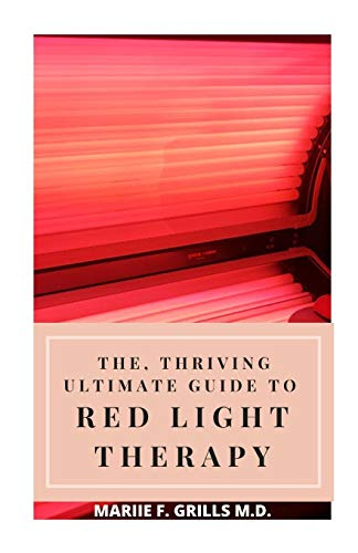 THE, THRIVING ULTIMATE GUIDE TO RED LIGHT THERAPY