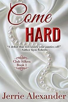 Come Hard (Club Silken Book 1) by [Jerrie Alexander]