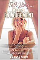 """Talk Dirty and Penis Enlargement [2 Books in 1]: Discover how to Enlarge Your Penis in a Natural Way, Live the Sex Life You Deserve and Never Let Them Say """"NO"""""""