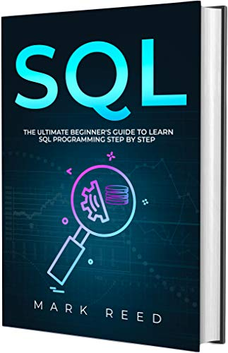 SQL: The Ultimate Beginner's Guide to Learn SQL Programming Step-by-Step