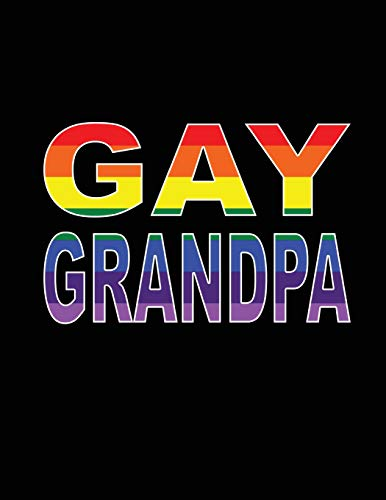 Gay Grandpa: Gay Grandpa Notebook, Grandfather Gift, LGBT Grandfather Journal, 200 pages, 8.5 x 11